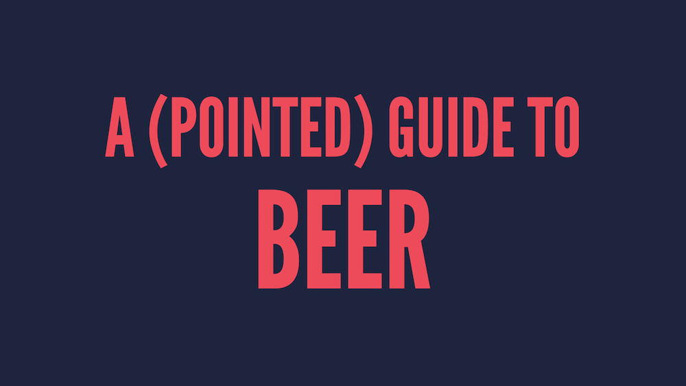 A (Pointed) Guide to Beer