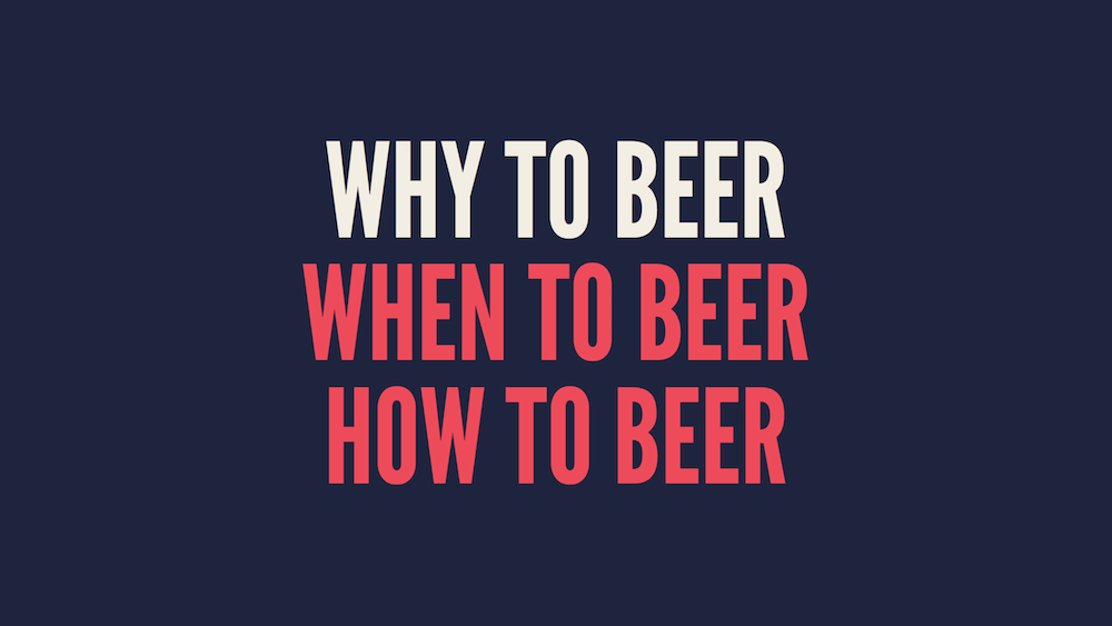 Why, When, How to Beer