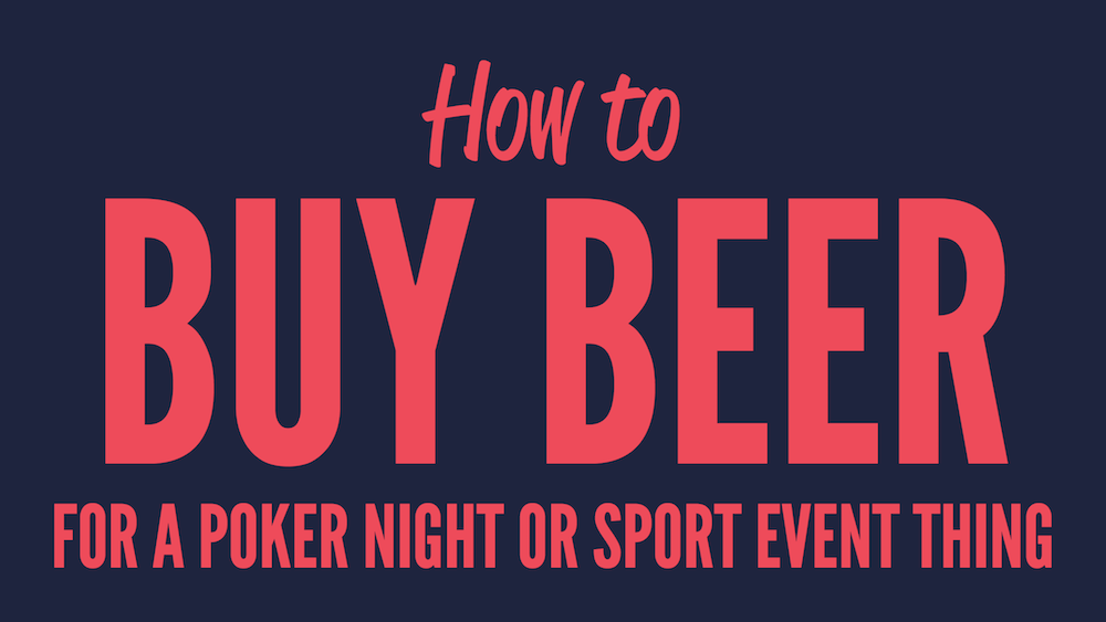 How to buy beer for a poker night