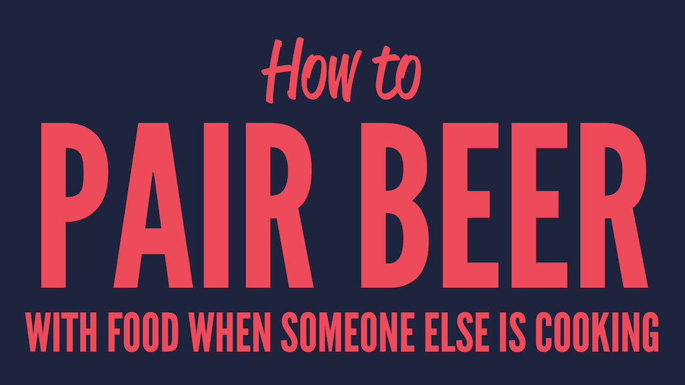 How to pair beer with food when someone else is cooking